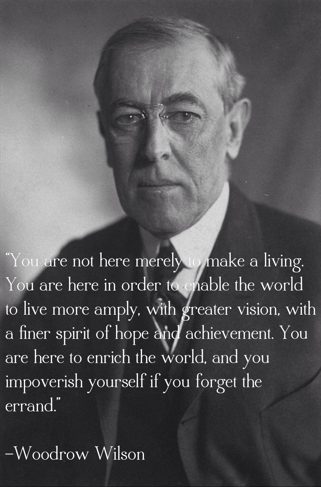 Woodrow Wilson Famous Quotes: A Woodrow Wilson Quote On Life's Purpose.