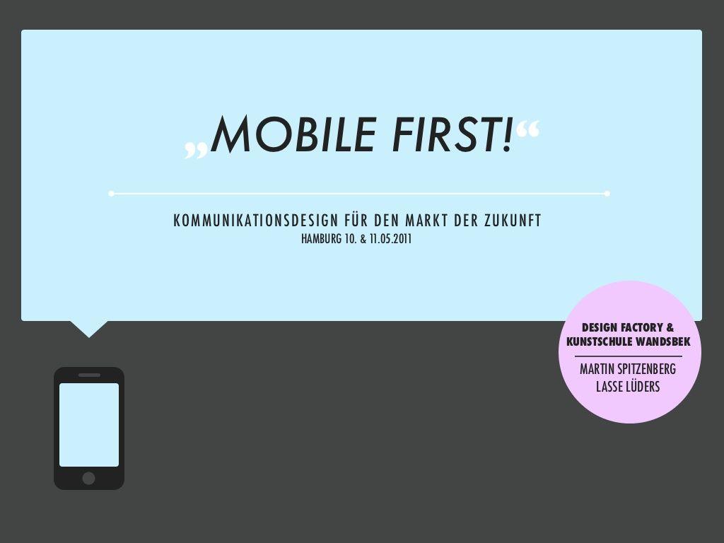 Mobile First - Kommunikationsdesign für den Markt der Zukunft by Martin Spitzenberg via slideshare