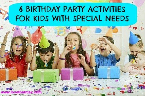 6 Birthday Party Activities For Kids With Special Needs Birthday
