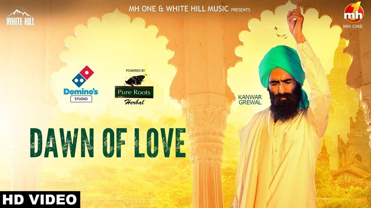 Dawn Of Love Full Song Kanwar Grewal White Hill Music New Punjabi Songs 2018 Youtube Songs Music Dawn