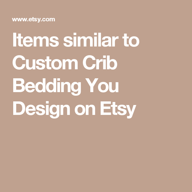 Items similar to Custom Crib Bedding You Design on Etsy