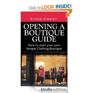 Amazon.com: Opening a Boutique Guide : How to Start your own Unique Clothing Boutique (Boutique Bootcamp :How to Open a Boutique) eBook: Bri...