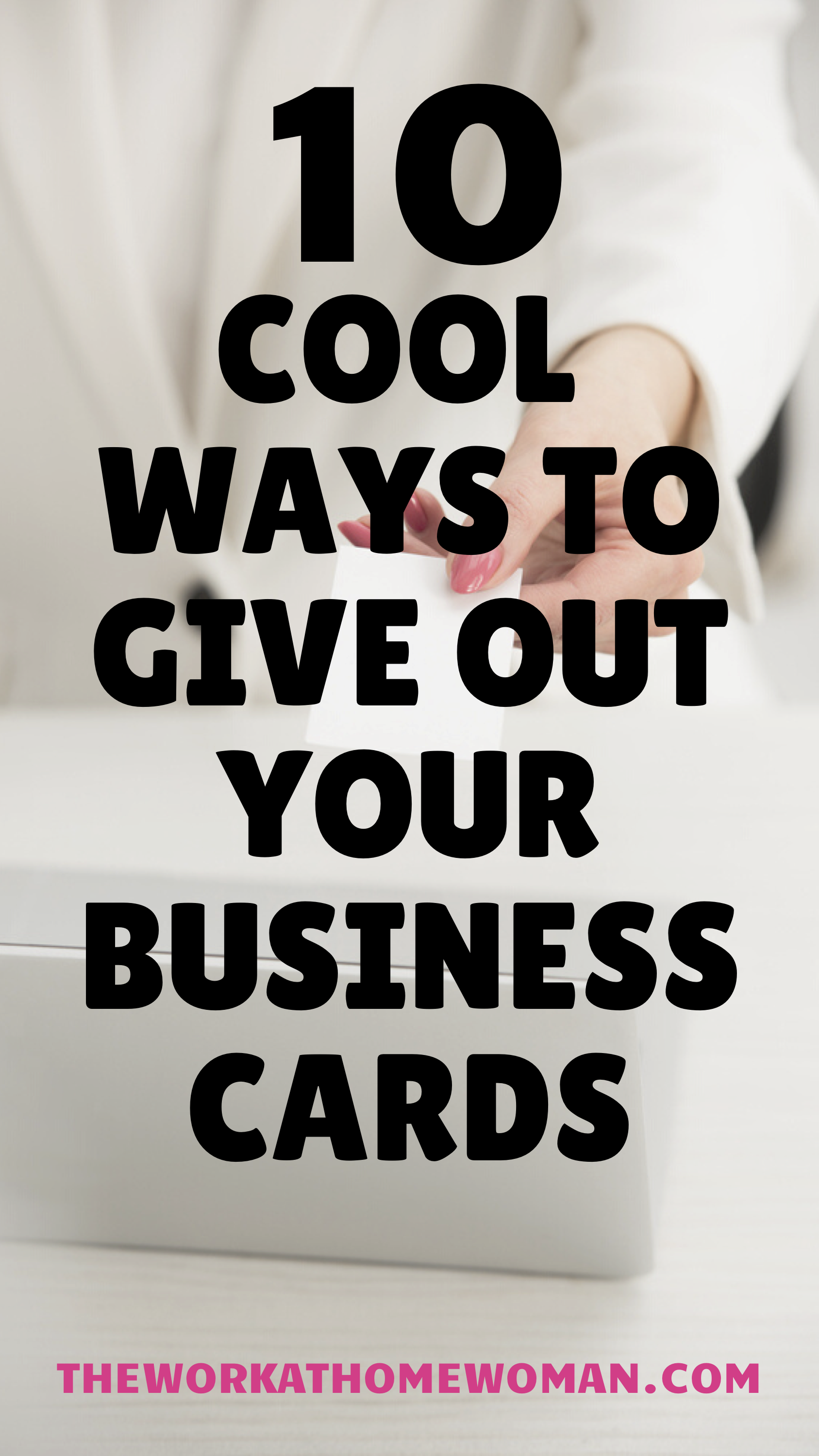10 Cool Ways To Give Out Your Business Cards Marketing Business Card Small Business Cards Unique Business Ideas