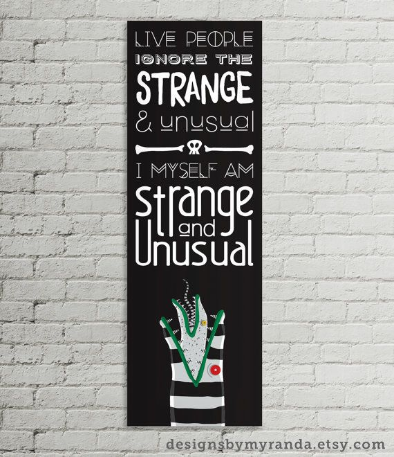 Live People Ignore The Strange And Unusual I Myself Am Strange And