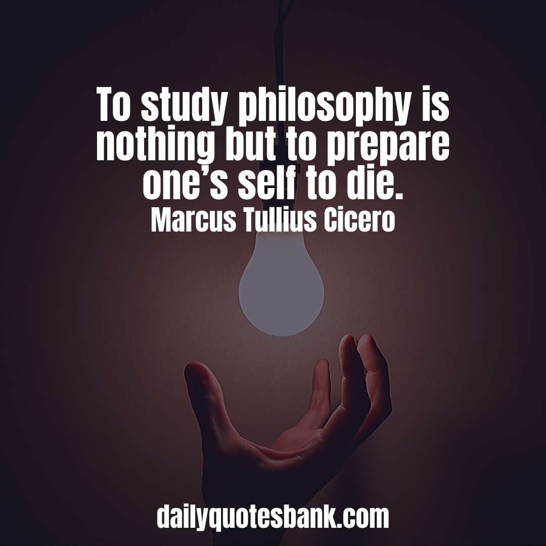 Philosophy Quotes On Life That Will Turn You A Philosopher Philosophy Quotes About Study Philosophy Quotes Life Philosophy Quotes Funny Philosophical Quotes