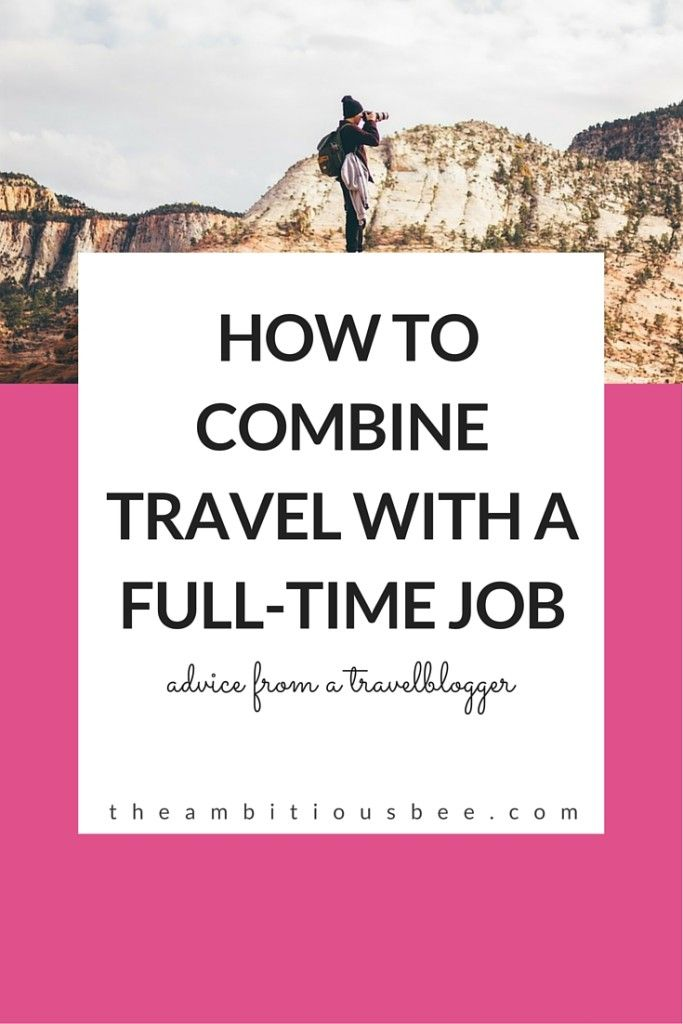 How to Combine Travel with a Full-Time Job #travel #workabroad #girlboss #travelblogger