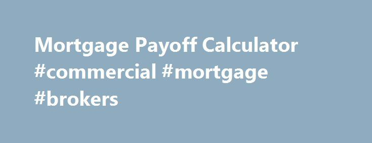 Mortgage Payoff Calculator Commercial Mortgage Brokers Http