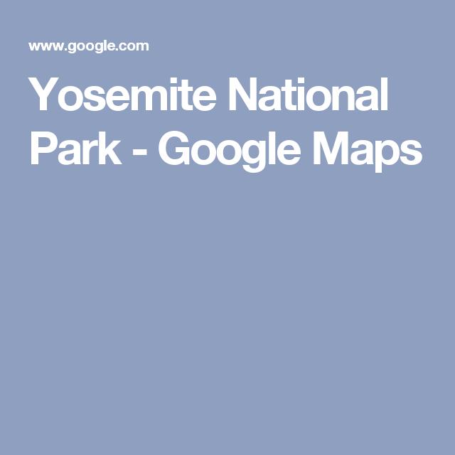 Yosemite National Park - Google Maps | PROJECTS + Home | Yosemite ...