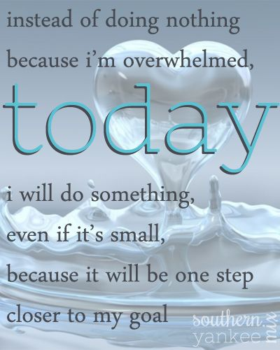 Life can be overwhelming. Breaking it down into small, achievable steps can build confidence... and small steps add up.