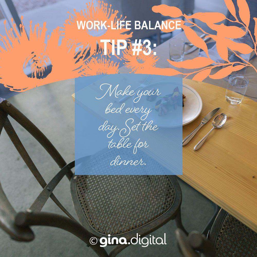 Work-life Balance Tip #3: Make your bed every day. Set the table for dinner. #ginadigital #worklifebalance