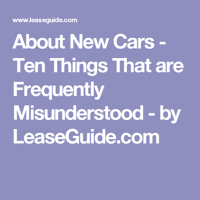 About New Cars  Ten Things That Are Frequently Misunderstood  By