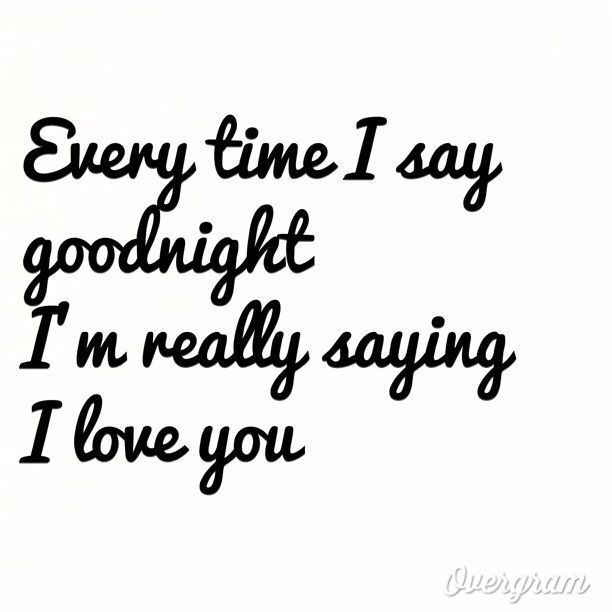 Every Time I Say Goodnight Love Love Quotes In Love Love Quote I Love You Image Quotes Pictur Good Night Love Quotes Night Love Quotes Goodnight My Love Quotes