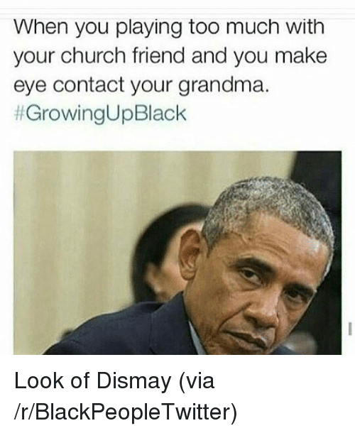 Blackpeopletwitter Church And Grandma When You Playing Too Much With Your Church Friend And You Make Black Memes Growing Up Black Memes Funny Texts Jokes