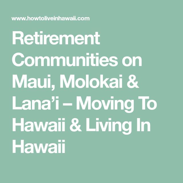 Retirement Communities On Maui Molokai Moving To Hawaii Molokai Retirement Community