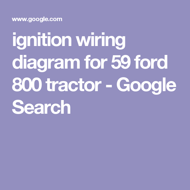 Ignition Wiring Diagram For 59 Ford 800 Tractor
