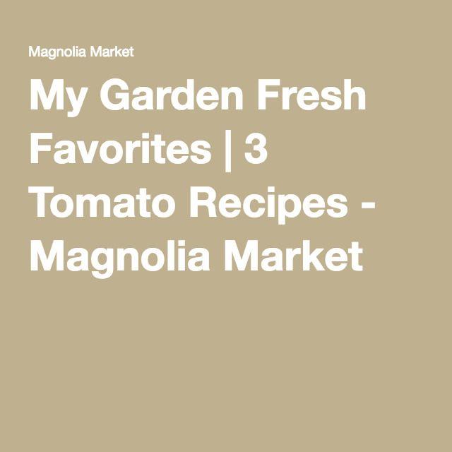 My Garden Fresh Favorites | 3 Tomato Recipes - Magnolia Market