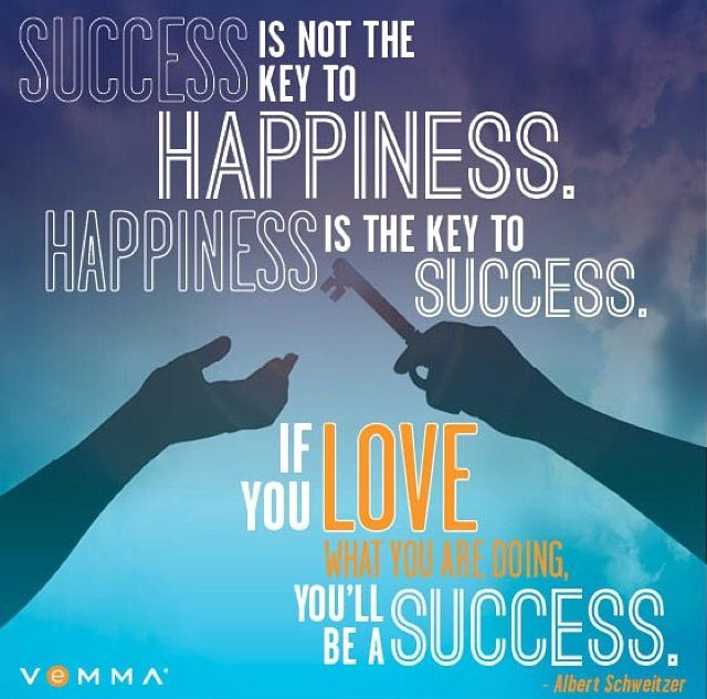 Happiness is the key to success, Vemma.