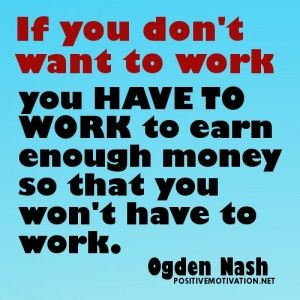 Work And Money Quotes If You Dont Want To Work You Have To Work