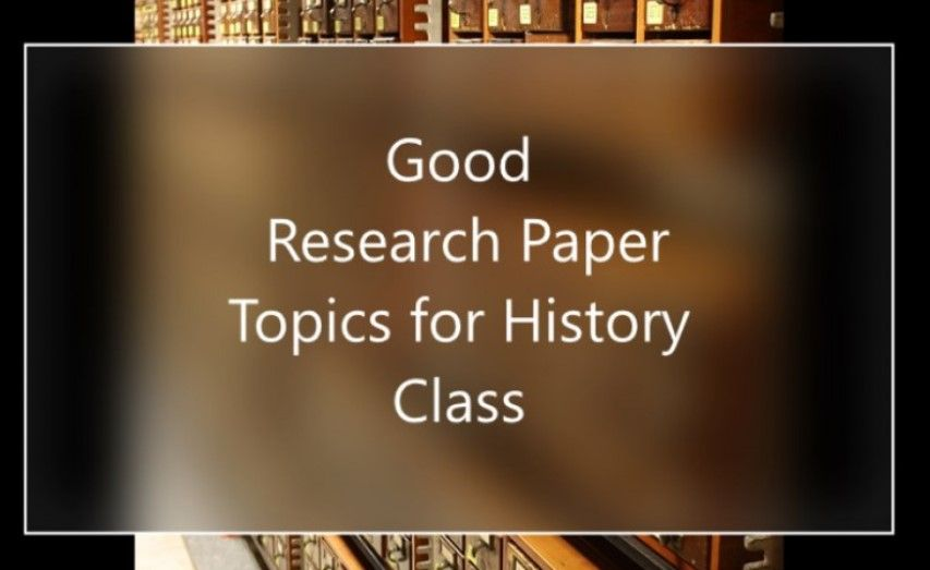 100 Good Research Paper Topics For History Class In 2020 Research Paper History Class Topics