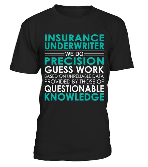 Insurance Underwriter Job Shirts Insurance Underwriter We Do Precision Guess Work Based On Unreliable Data
