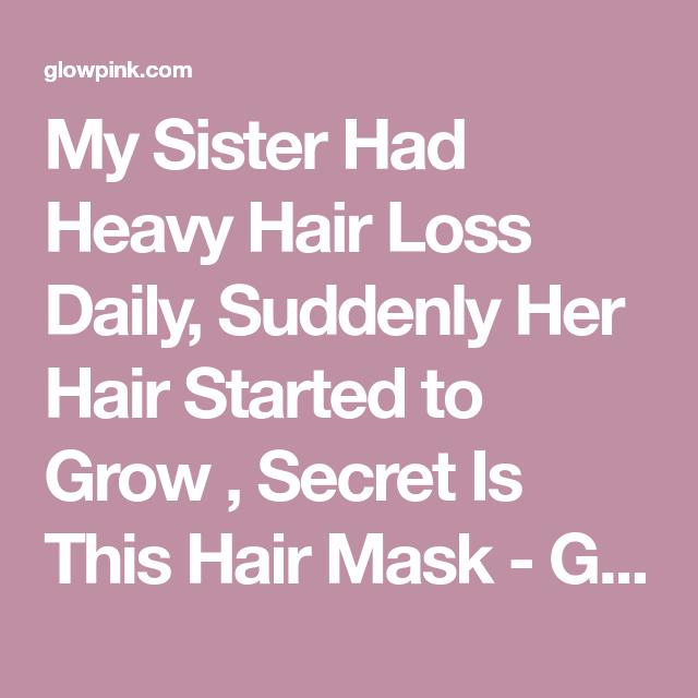 My Sister Had Heavy Hair Loss Daily, Suddenly Her Hair ...