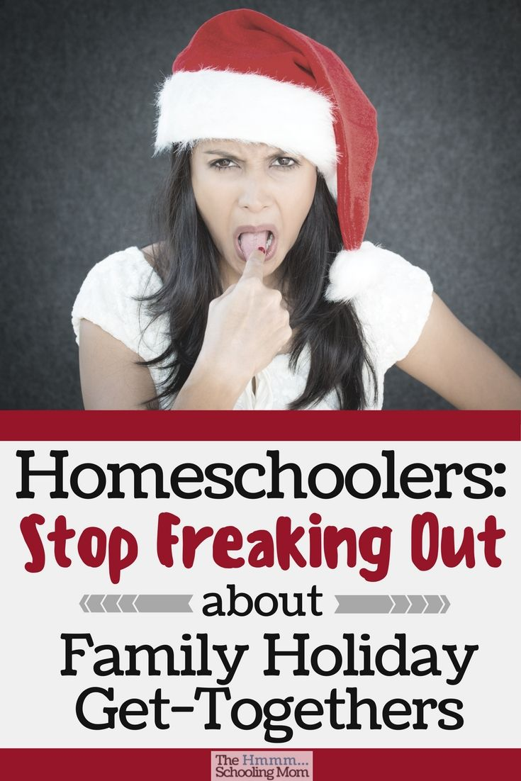 Homeschoolers: Stop Freaking Out About Holiday Family Get-Togethers ...