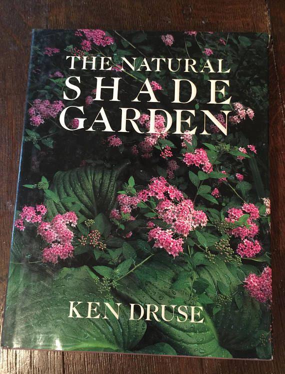 The Natural Shade Garden, Ken Druse, Vintage Gardening ...