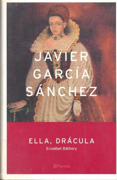 Ella, Drácula. Erzsébet Báthory. Javier García Sánchez