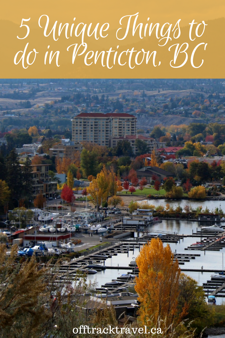 5 Unique Things To Do In Penticton British Columbia Penticton Canada Travel Things To Do