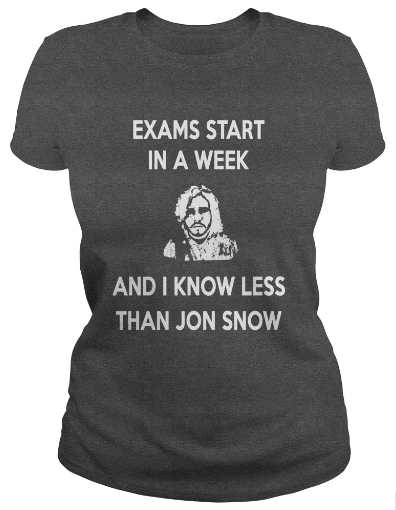 Exams starting and i know less than Jon Snow