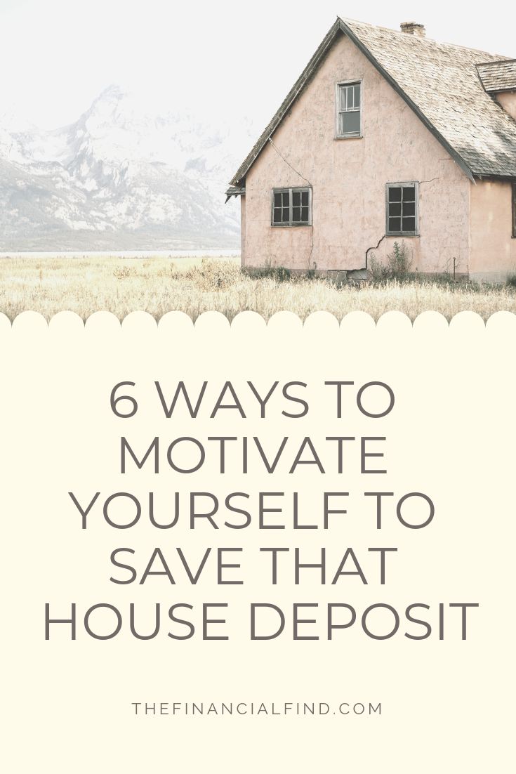 6 Ways To Stay Motivated To Save Up A Home Deposit Best Money Saving Tips How To Stay Motivated Money Saving Tips