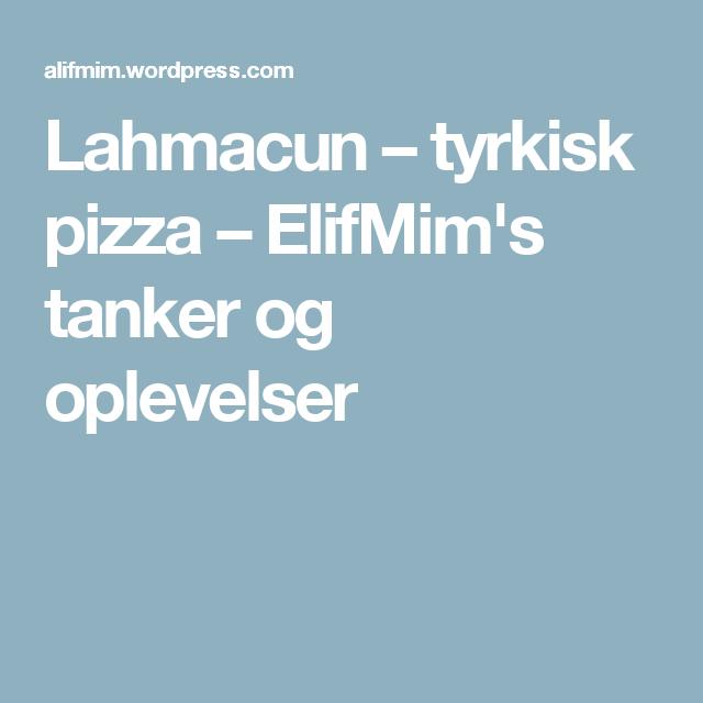 Lahmacun – tyrkisk pizza – ElifMim's tanker og oplevelser