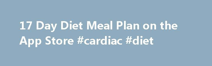 17 Day Diet Meal Plan on the App Store #cardiac #diet http://diet ...