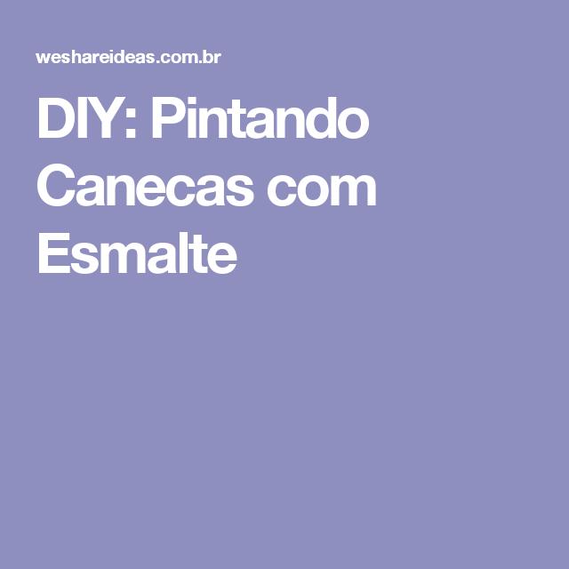 DIY: Pintando Canecas com Esmalte