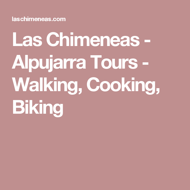 Las Chimeneas - Alpujarra Tours - Walking, Cooking, Biking