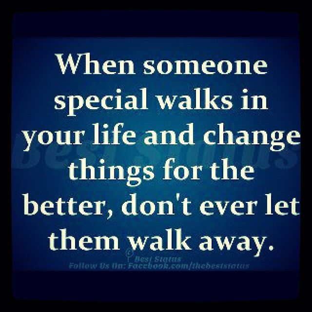 When someone special walks into your life and changes things ...
