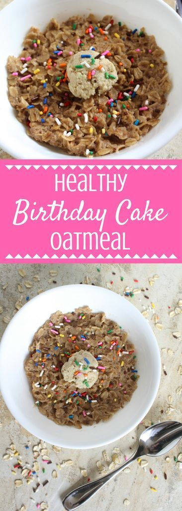 Healthy Birthday Cake Oatmeal A Delicious Breakfast For Those Who Have Serious Sweet Tooth These Oats Taste Just Like