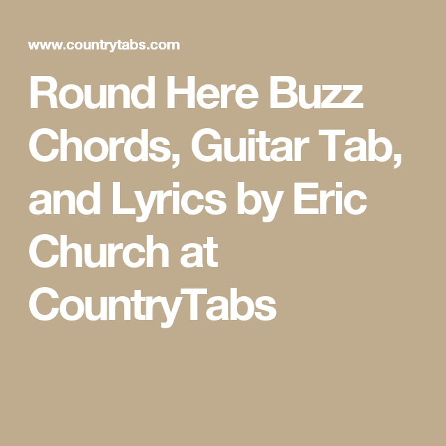 Round Here Buzz Chords, Guitar Tab, and Lyrics by Eric Church at ...