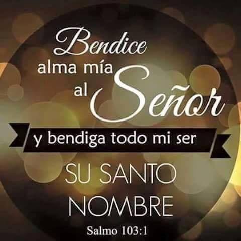 Resultado de imagen para Bendice, alma mía, al Señor  Bendice, alma mía, al Señor, y todo mi ser a su santo nombre.