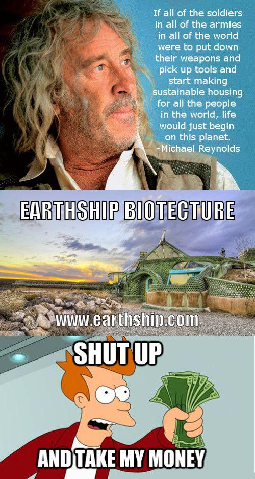 61c19c117b5a5c03aaaceecad93718cf shut up and take my money michael reynolds earthship biotecture,
