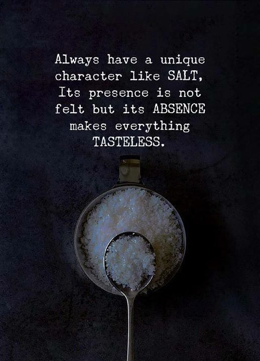 Inspirational Positive Quotes :Always have a unique character like salt..