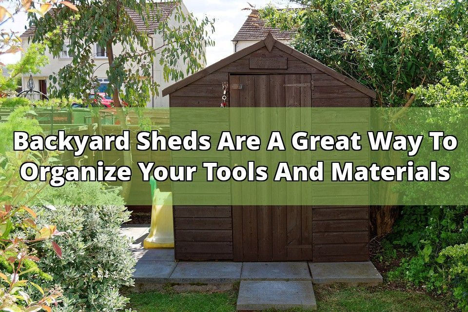 A well-built backyard storage shed can help to have all of your ...