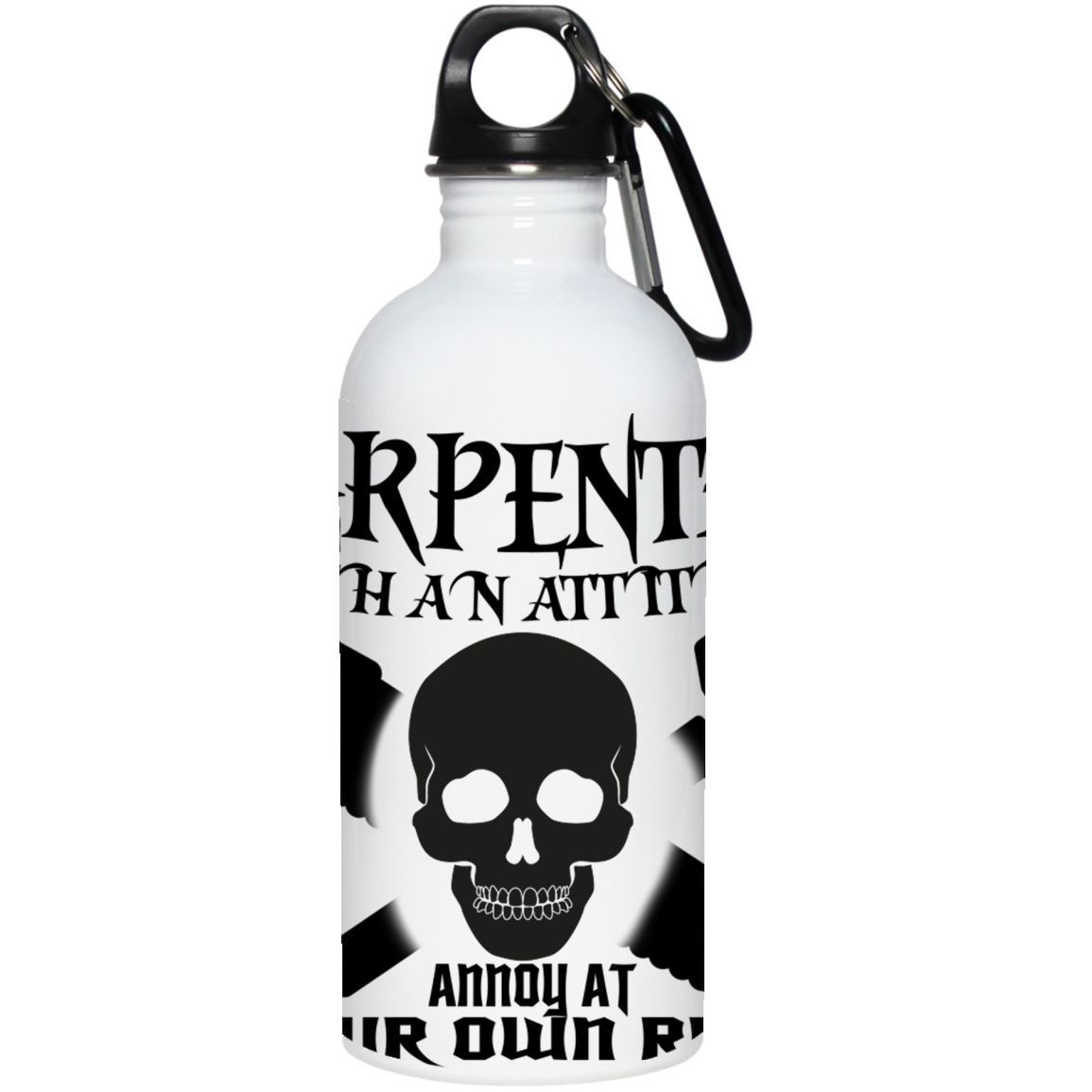 Carpenter With An Attitude Annoy At Your Own Risk Stainless Steel Water Bottles