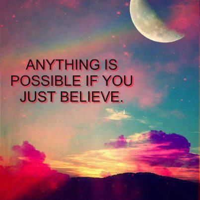 Anything Is Possible If You Just Believe Just Believe Words Of Wisdom Words