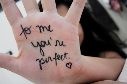 to me you're perfect. <3