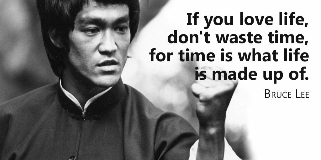 If You Love Life Don T Waste Time For Time Is What Life Is Made Up Of Bruce Lee Quote Bruce Lee Quotes Time Quotes Bruce Lee Quotes Water