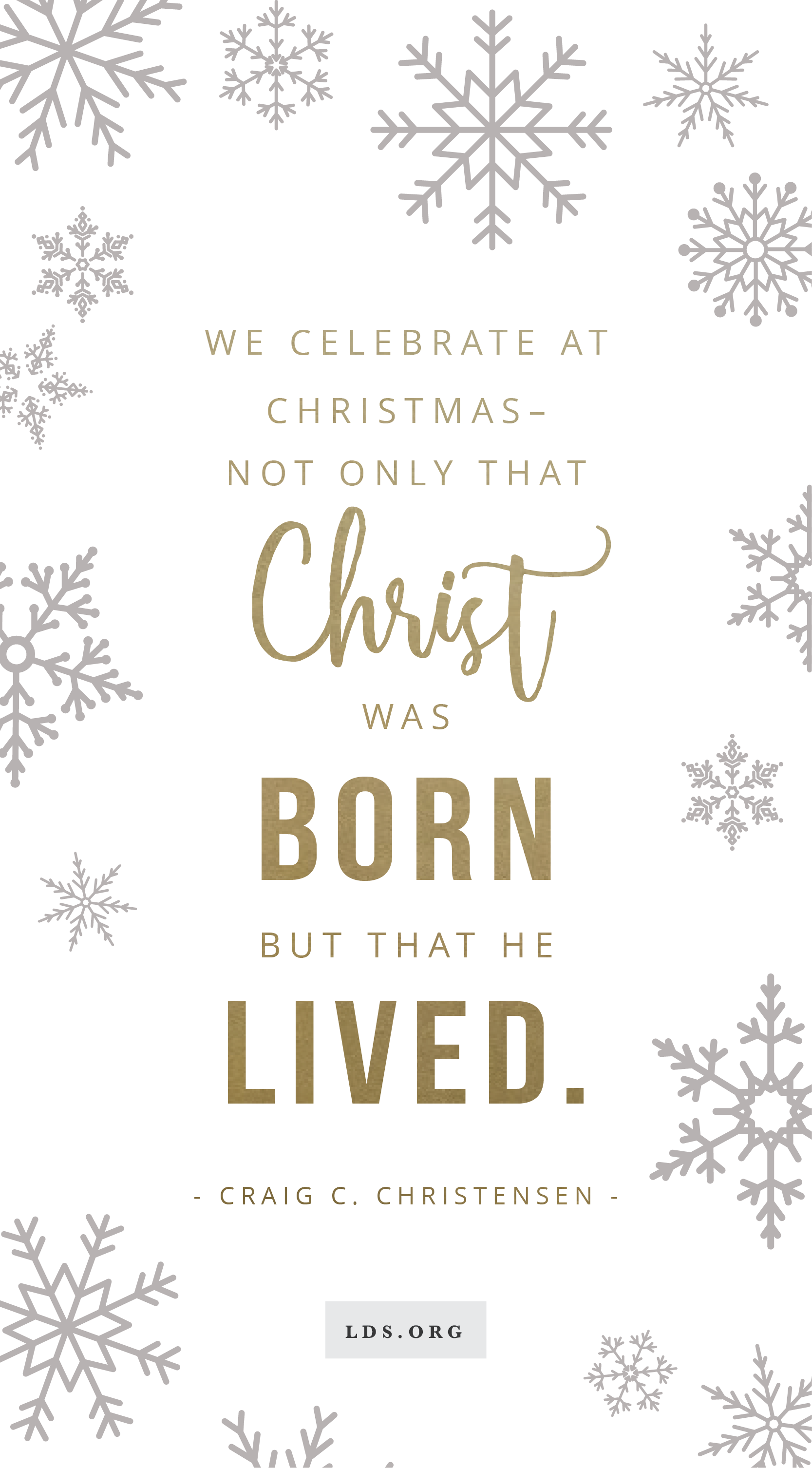We celebrate at Christmas\u2014not only that Christ was born but