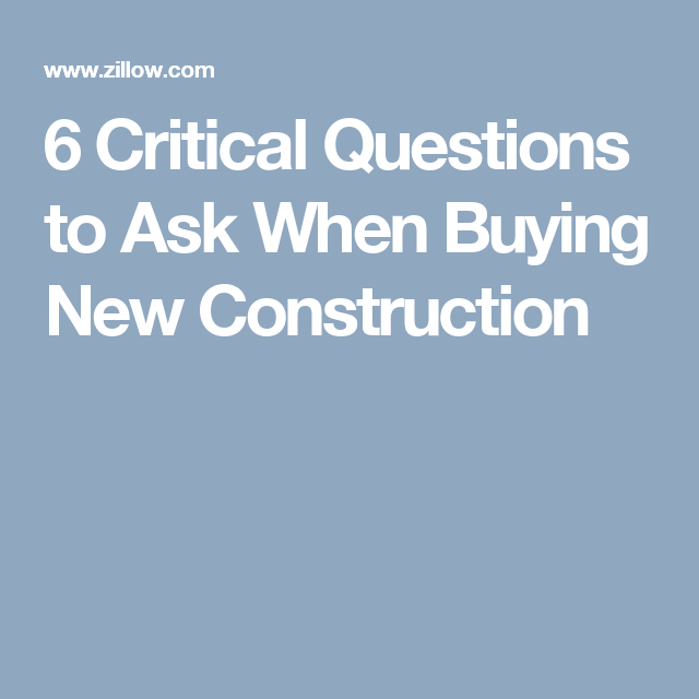 6 Critical Questions to Ask When Buying New Construction