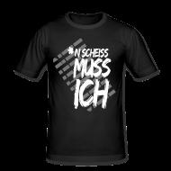 T-Shirts ~ Men's Slim Fit T-Shirt ~ N SCHEISS MUSS ICH - T-Shirt