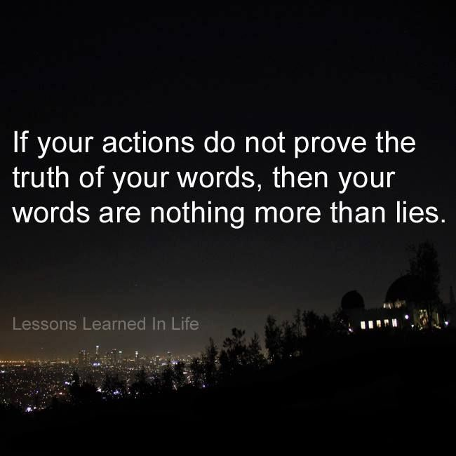 If the actions don't match up then the words are worth nothing.